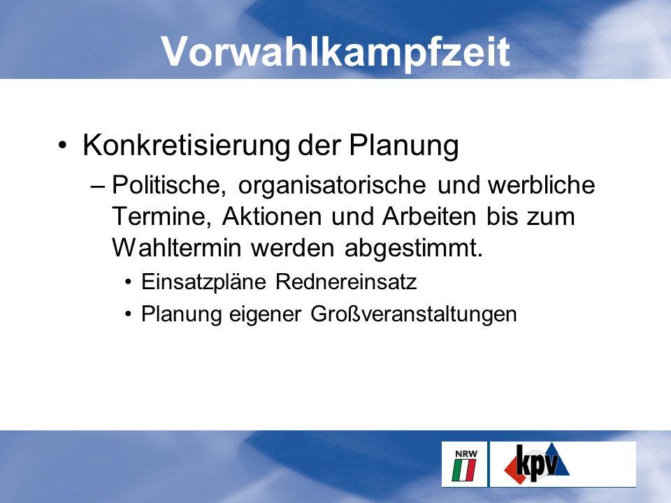 Vorwahlkampfzeit Konkretisierung der Planung –Politische, organisatorische und werbliche Termine, Aktionen und Arbeiten bis zum Wahltermin werden abgestimmt.
