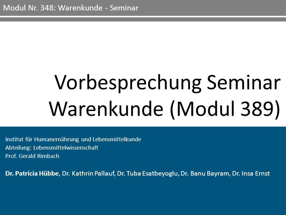 1 Modul Nr. 348: Warenkunde - Seminar Institut für Humanernährung und Lebensmittelkunde Abteilung: Lebensmittelwissenschaft Prof. Gerald Rimbach Dr. P