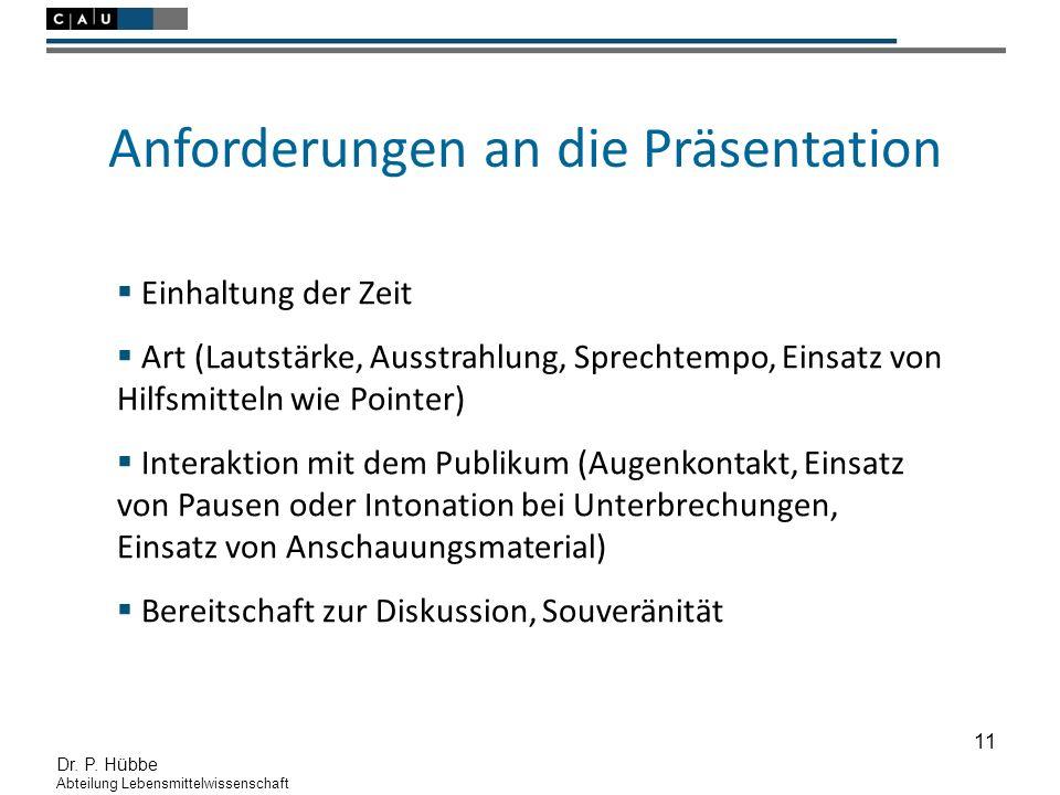 11 Dr. P. Hübbe Abteilung Lebensmittelwissenschaft Anforderungen an die Präsentation  Einhaltung der Zeit  Art (Lautstärke, Ausstrahlung, Sprechtemp