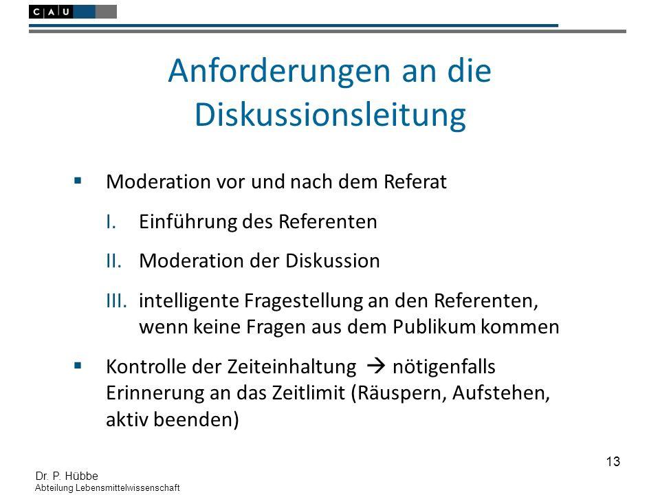 13 Dr. P. Hübbe Abteilung Lebensmittelwissenschaft Anforderungen an die Diskussionsleitung  Moderation vor und nach dem Referat I.Einführung des Refe