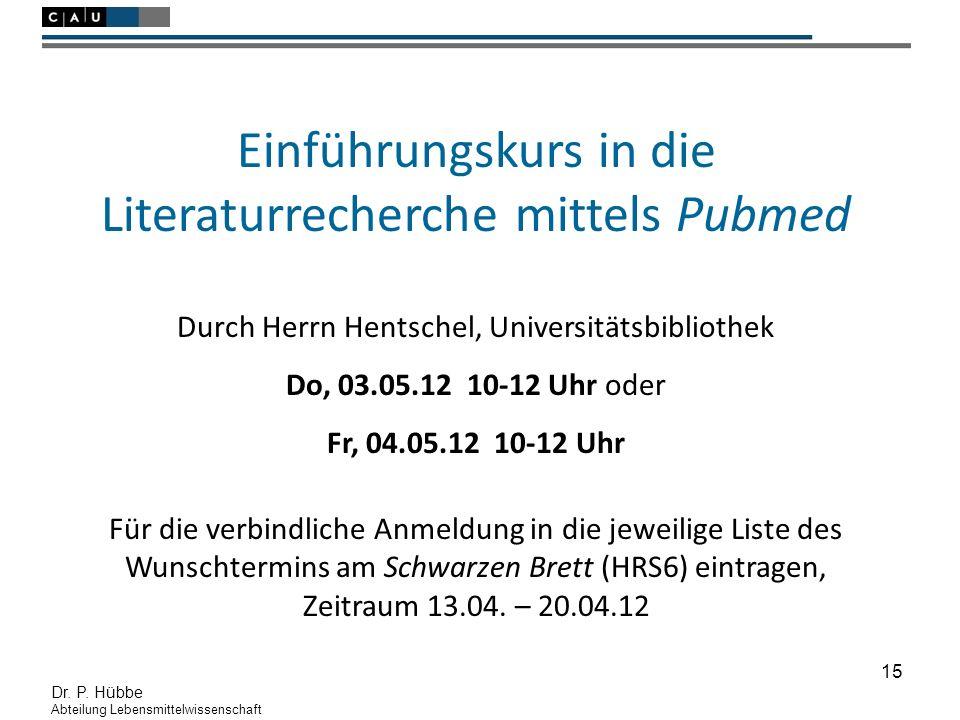 15 Dr. P. Hübbe Abteilung Lebensmittelwissenschaft Einführungskurs in die Literaturrecherche mittels Pubmed Durch Herrn Hentschel, Universitätsbibliot