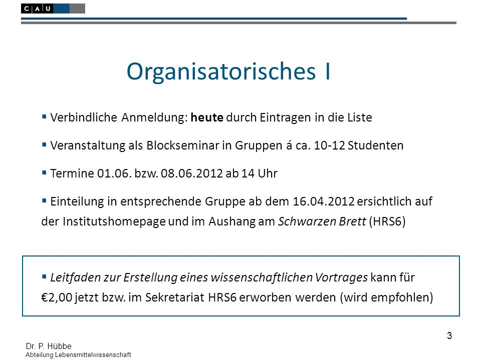 3 Dr. P. Hübbe Abteilung Lebensmittelwissenschaft Organisatorisches I  Verbindliche Anmeldung: heute durch Eintragen in die Liste  Veranstaltung als