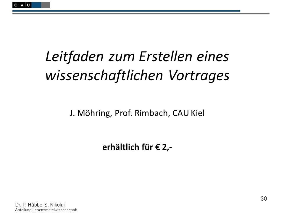 30 Dr. P. Hübbe, S. Nikolai Abteilung Lebensmittelwissenschaft Leitfaden zum Erstellen eines wissenschaftlichen Vortrages J. Möhring, Prof. Rimbach, C