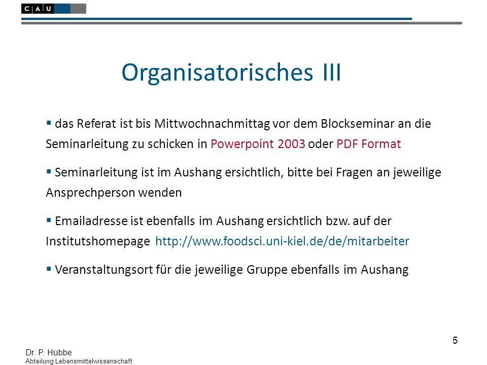 5 Dr. P. Hübbe Abteilung Lebensmittelwissenschaft Organisatorisches III  das Referat ist bis Mittwochnachmittag vor dem Blockseminar an die Seminarle