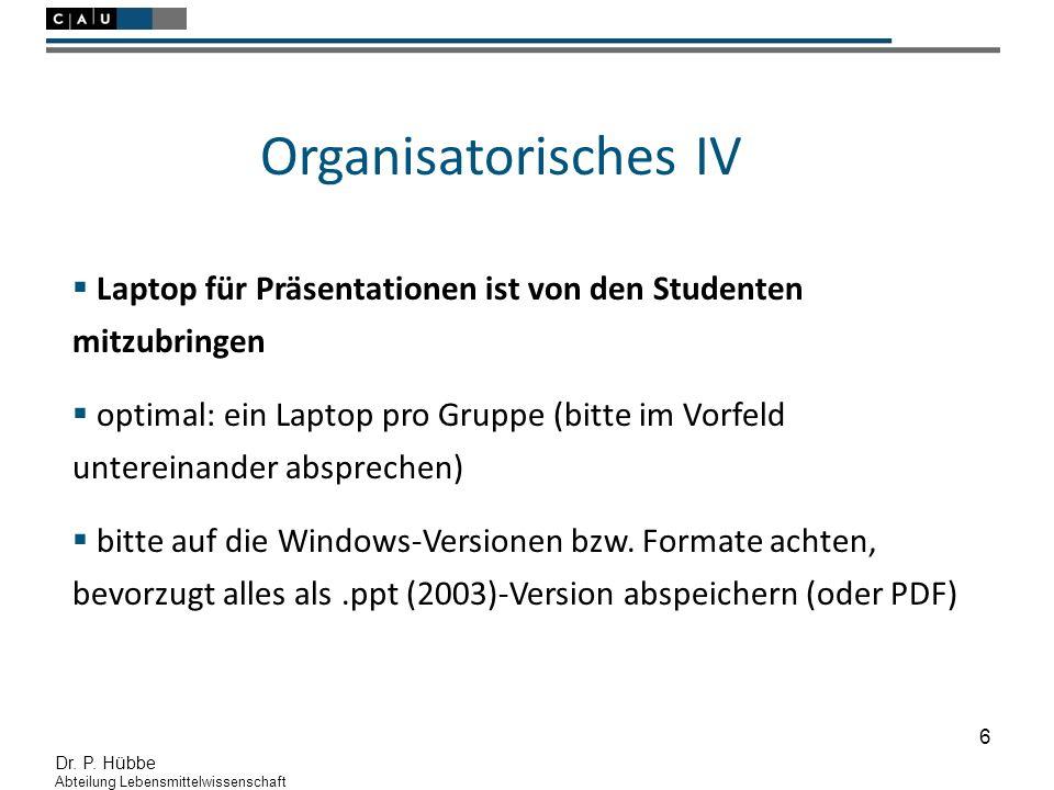 6 Dr. P. Hübbe Abteilung Lebensmittelwissenschaft  Laptop für Präsentationen ist von den Studenten mitzubringen  optimal: ein Laptop pro Gruppe (bit