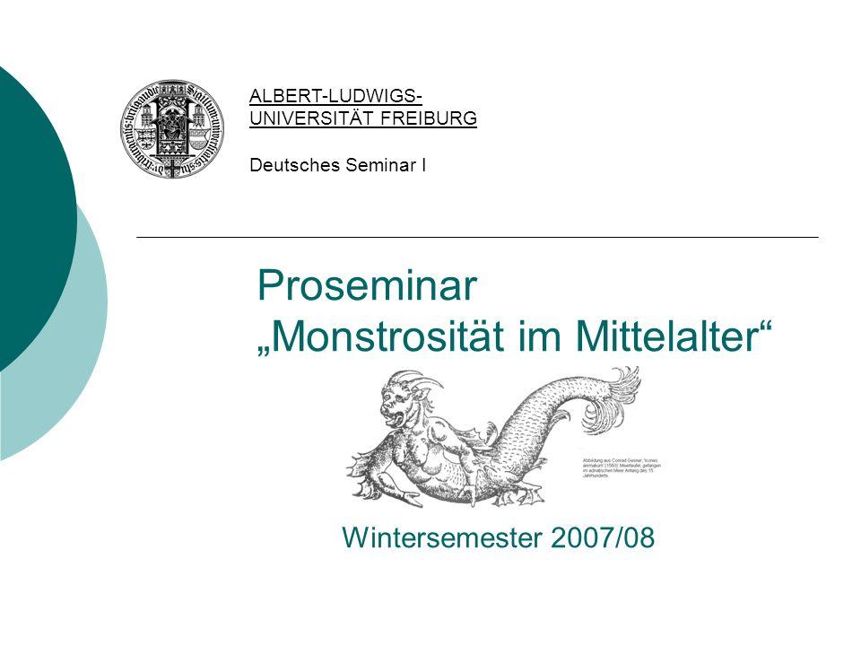 "Proseminar ""Monstrosität im Mittelalter"" Wintersemester 2007/08 ALBERT-LUDWIGS- UNIVERSITÄT FREIBURG Deutsches Seminar I"