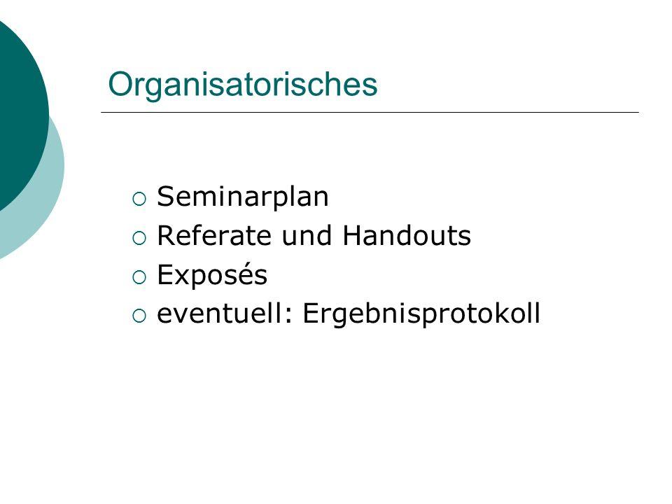 Organisatorisches  Seminarplan  Referate und Handouts  Exposés  eventuell: Ergebnisprotokoll
