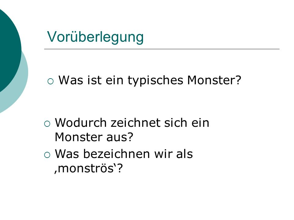Vorüberlegung  Was ist ein typisches Monster?  Wodurch zeichnet sich ein Monster aus?  Was bezeichnen wir als 'monströs'?