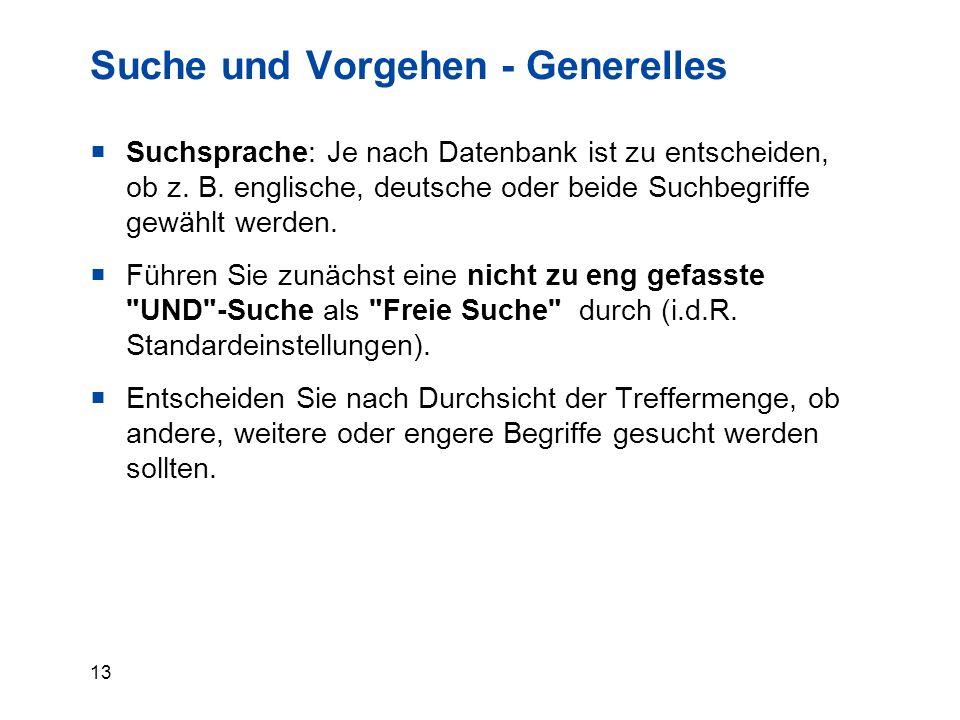 13 Suche und Vorgehen - Generelles  Suchsprache: Je nach Datenbank ist zu entscheiden, ob z. B. englische, deutsche oder beide Suchbegriffe gewählt w