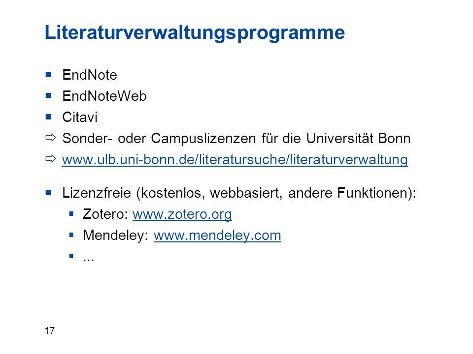 17 Literaturverwaltungsprogramme  EndNote  EndNoteWeb  Citavi  Sonder- oder Campuslizenzen für die Universität Bonn  www.ulb.uni-bonn.de/literatursuche/literaturverwaltung www.ulb.uni-bonn.de/literatursuche/literaturverwaltung  Lizenzfreie (kostenlos, webbasiert, andere Funktionen):  Zotero: www.zotero.orgwww.zotero.org  Mendeley: www.mendeley.comwww.mendeley.com ...