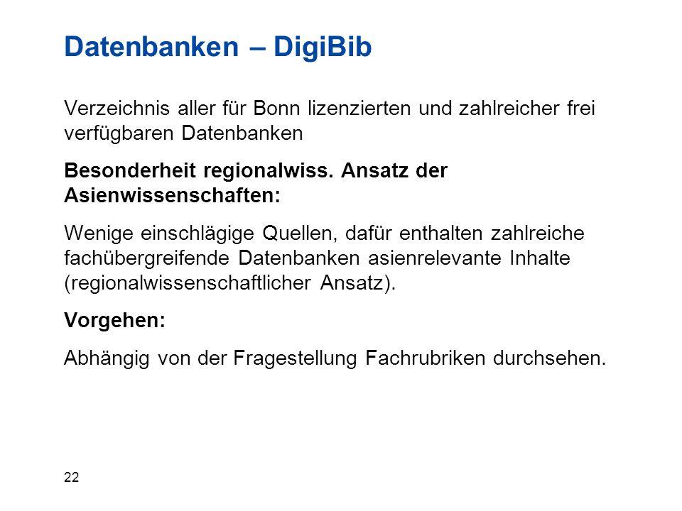 22 Datenbanken – DigiBib Verzeichnis aller für Bonn lizenzierten und zahlreicher frei verfügbaren Datenbanken Besonderheit regionalwiss. Ansatz der As
