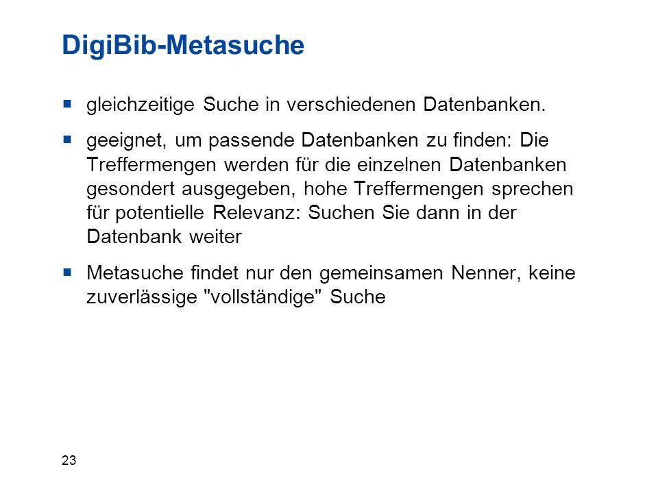 23 DigiBib-Metasuche  gleichzeitige Suche in verschiedenen Datenbanken.  geeignet, um passende Datenbanken zu finden: Die Treffermengen werden für d