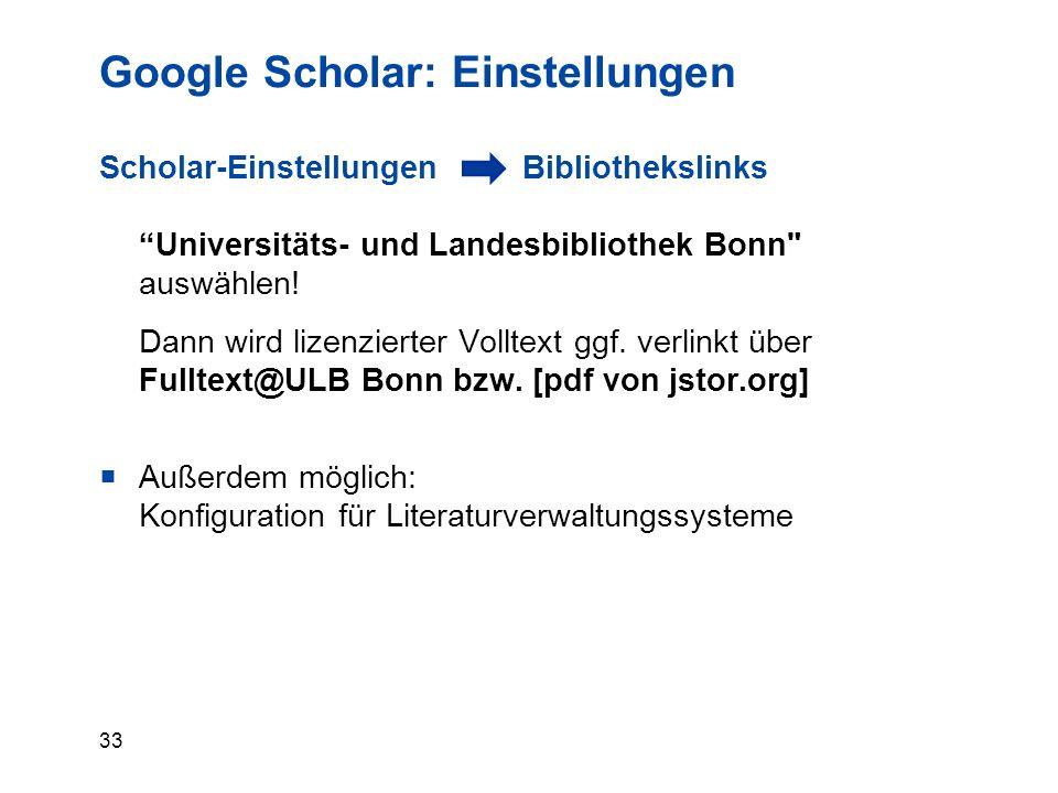 33 Google Scholar: Einstellungen Scholar-Einstellungen Bibliothekslinks Universitäts- und Landesbibliothek Bonn auswählen.