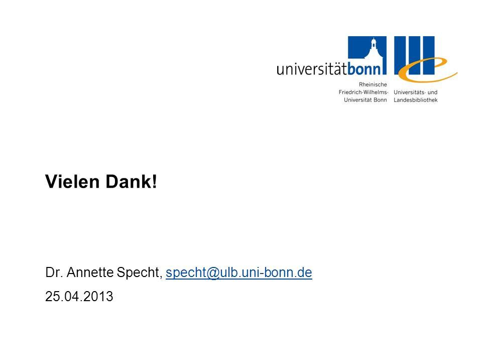 Vielen Dank! Dr. Annette Specht, specht@ulb.uni-bonn.despecht@ulb.uni-bonn.de 25.04.2013