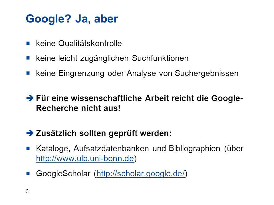 3 Google? Ja, aber  keine Qualitätskontrolle  keine leicht zugänglichen Suchfunktionen  keine Eingrenzung oder Analyse von Suchergebnissen  Für ei