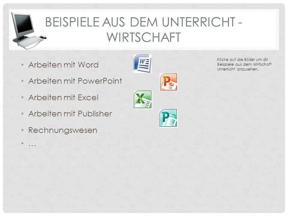 BEISPIELE AUS DEM UNTERRICHT - WIRTSCHAFT Arbeiten mit Word Arbeiten mit PowerPoint Arbeiten mit Excel Arbeiten mit Publisher Rechnungswesen … Klicke