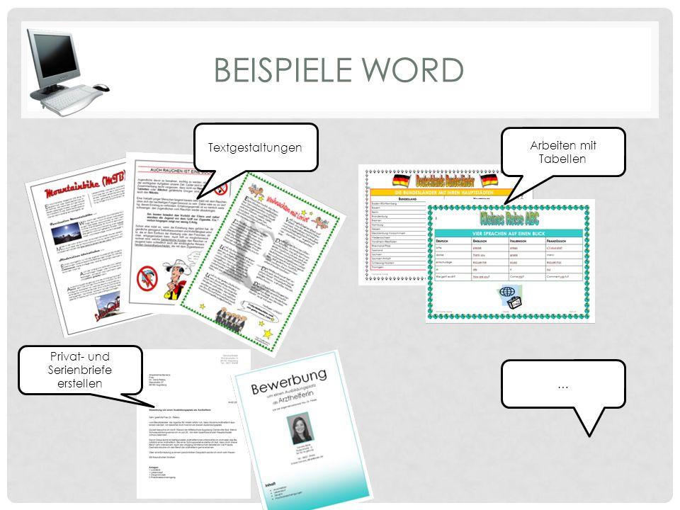 BEISPIELE WORD Textgestaltungen … Arbeiten mit Tabellen Privat- und Serienbriefe erstellen