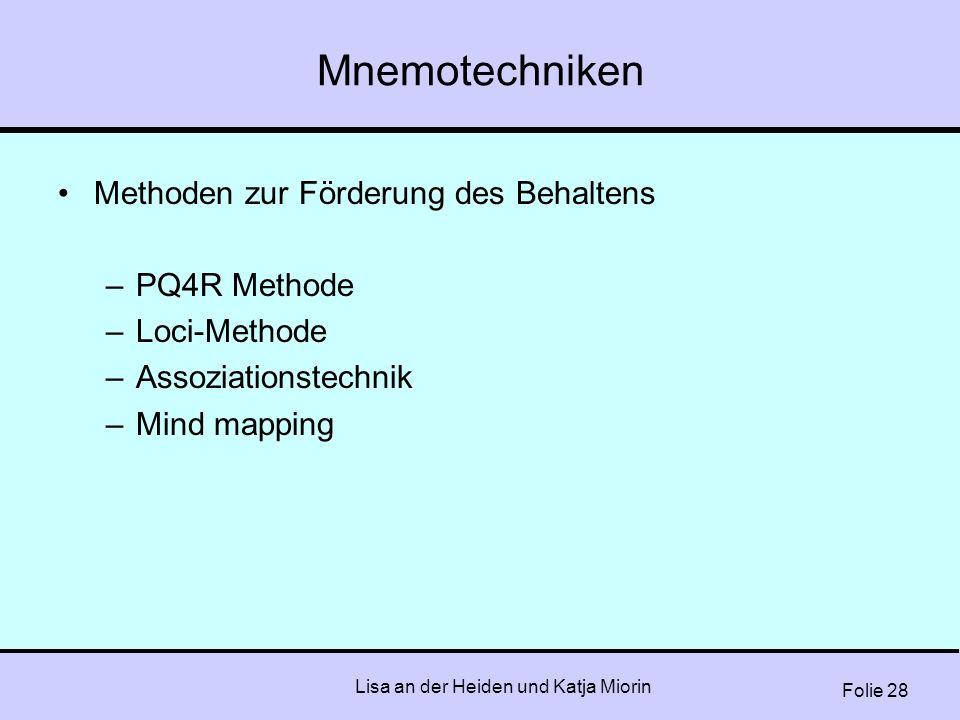 Folie 28 Lisa an der Heiden und Katja Miorin Mnemotechniken Methoden zur Förderung des Behaltens –PQ4R Methode –Loci-Methode –Assoziationstechnik –Min