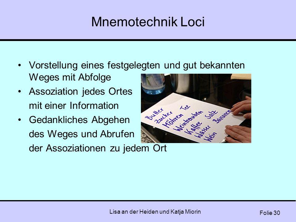 Folie 30 Lisa an der Heiden und Katja Miorin Mnemotechnik Loci Vorstellung eines festgelegten und gut bekannten Weges mit Abfolge Assoziation jedes Or