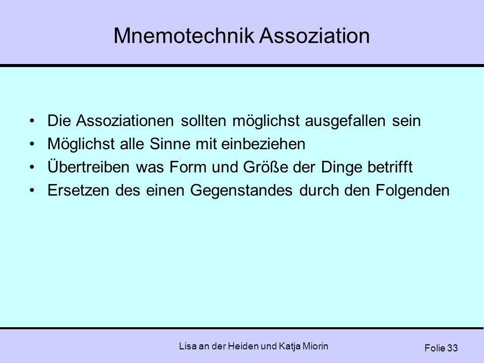 Folie 33 Lisa an der Heiden und Katja Miorin Mnemotechnik Assoziation Die Assoziationen sollten möglichst ausgefallen sein Möglichst alle Sinne mit ei