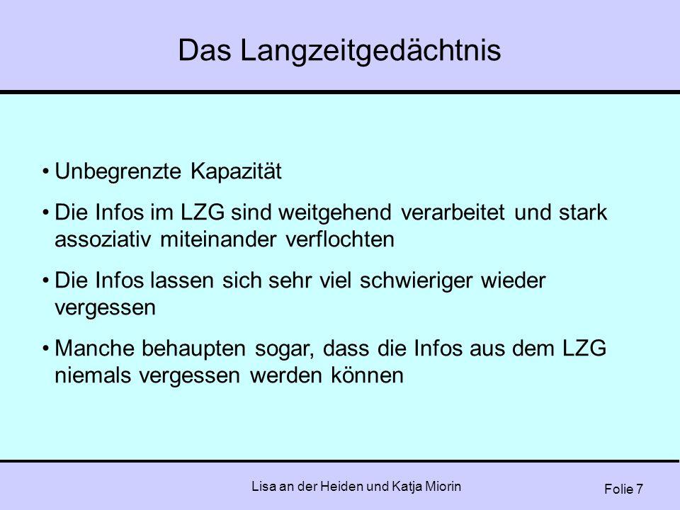 Folie 7 Lisa an der Heiden und Katja Miorin Das Langzeitgedächtnis Unbegrenzte Kapazität Die Infos im LZG sind weitgehend verarbeitet und stark assozi