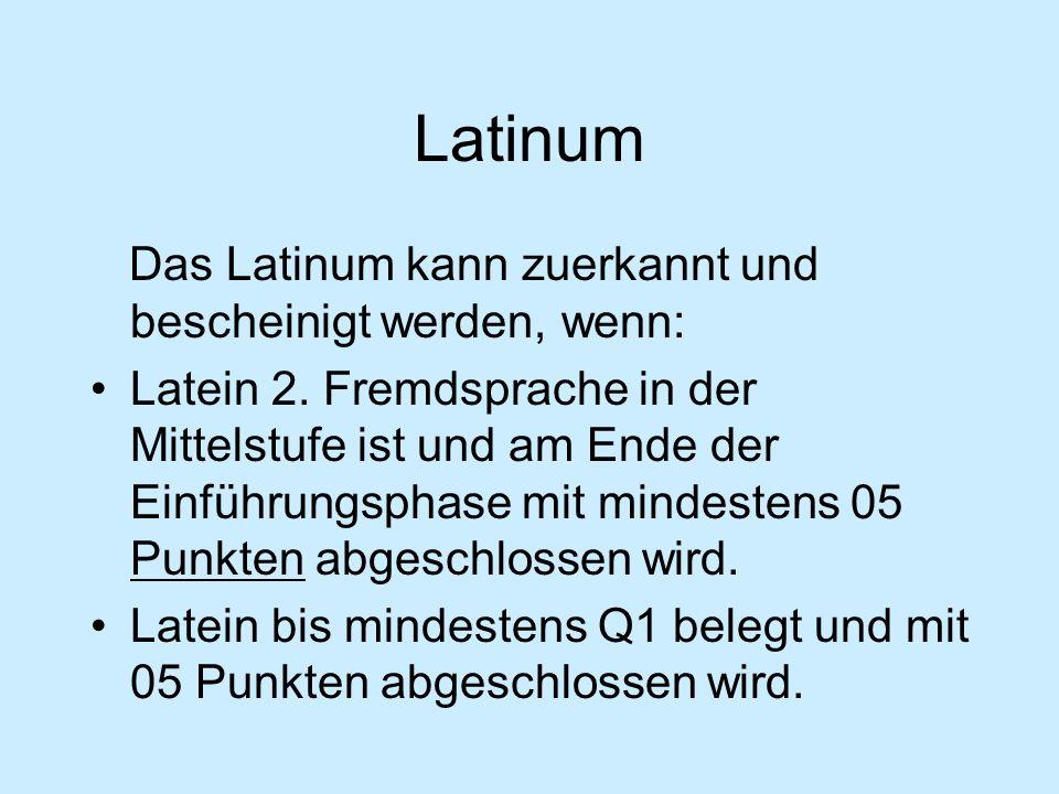 Latinum Das Latinum kann zuerkannt und bescheinigt werden, wenn: Latein 2.