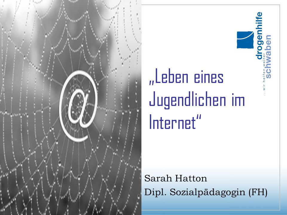 """""""Leben eines Jugendlichen im Internet Sarah Hatton Dipl. Sozialpädagogin (FH)"""