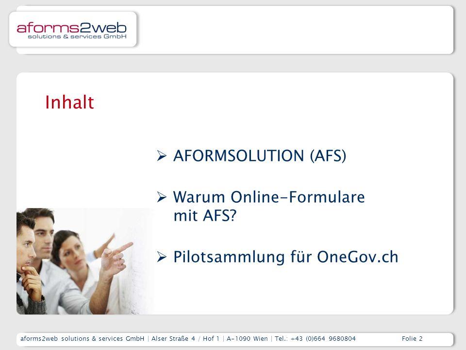 aforms2web solutions & services GmbH | Alser Straße 4 / Hof 1 | A-1090 Wien | Tel.: +43 (0)664 9680804 Folie 2 Inhalt  AFORMSOLUTION (AFS)  Warum Online-Formulare mit AFS.