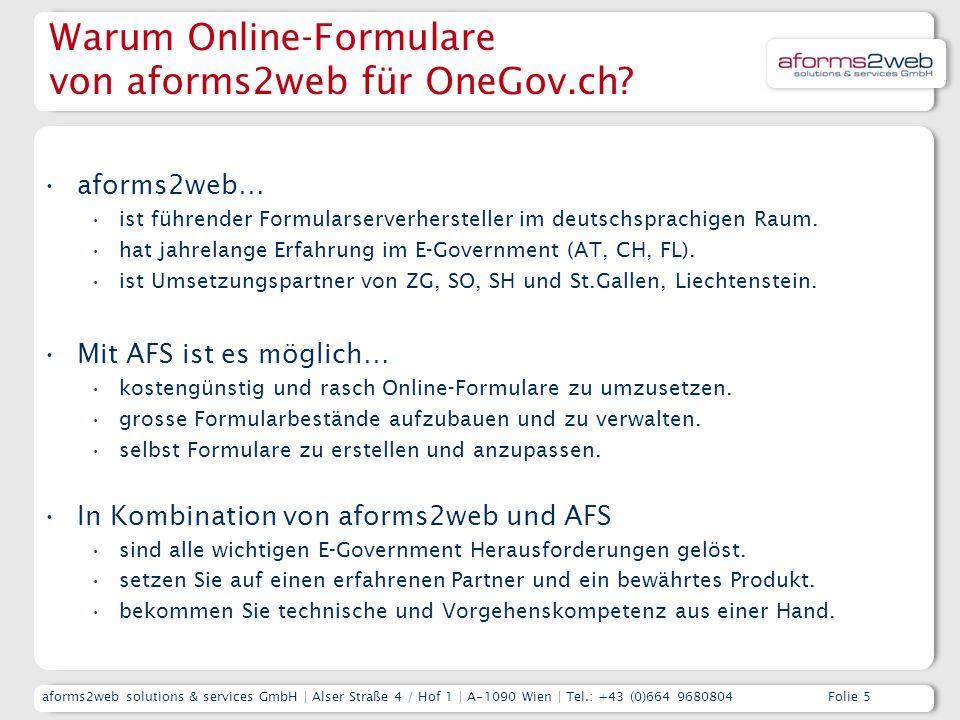 aforms2web solutions & services GmbH | Alser Straße 4 / Hof 1 | A-1090 Wien | Tel.: +43 (0)664 9680804 Folie 5 Warum Online-Formulare von aforms2web für OneGov.ch.