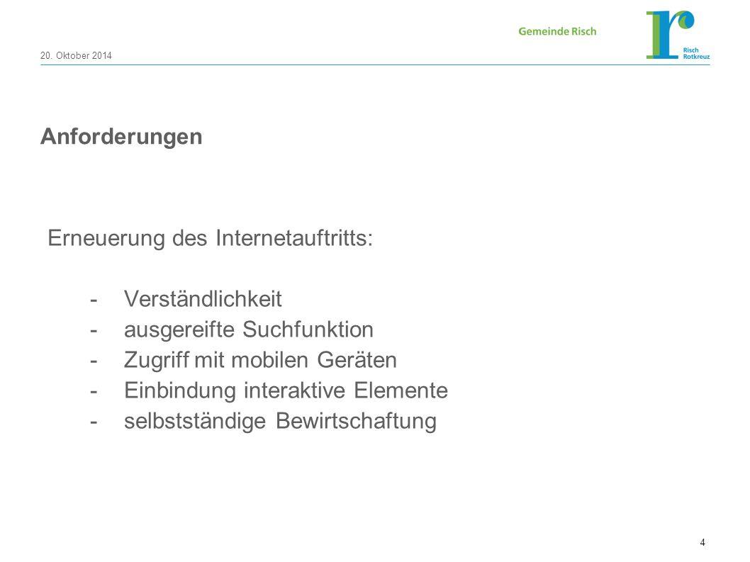20. Oktober 2014 4 Anforderungen Erneuerung des Internetauftritts: -Verständlichkeit -ausgereifte Suchfunktion -Zugriff mit mobilen Geräten -Einbindun