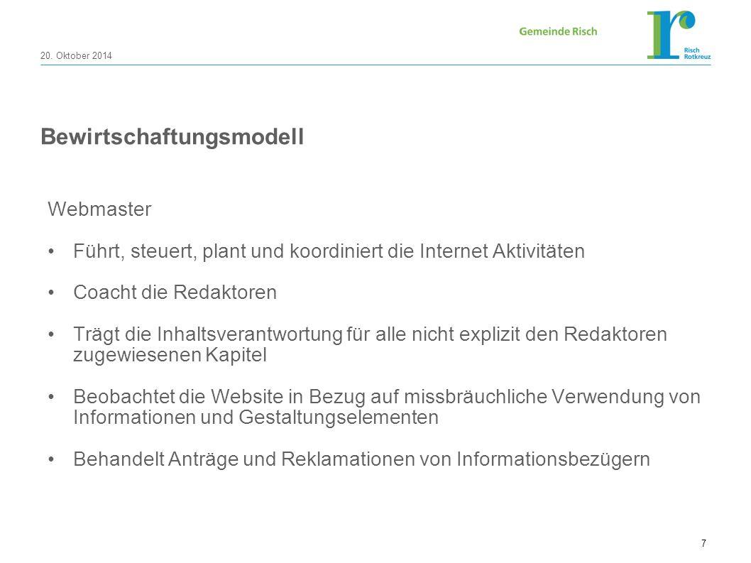 20. Oktober 2014 7 Bewirtschaftungsmodell Webmaster Führt, steuert, plant und koordiniert die Internet Aktivitäten Coacht die Redaktoren Trägt die Inh