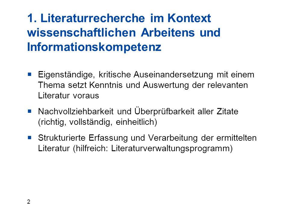 2 1. Literaturrecherche im Kontext wissenschaftlichen Arbeitens und Informationskompetenz  Eigenständige, kritische Auseinandersetzung mit einem Them