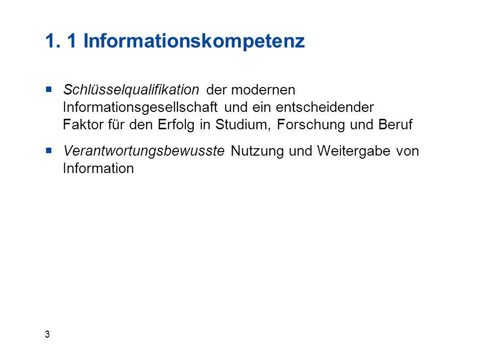 3 1. 1 Informationskompetenz  Schlüsselqualifikation der modernen Informationsgesellschaft und ein entscheidender Faktor für den Erfolg in Studium, F