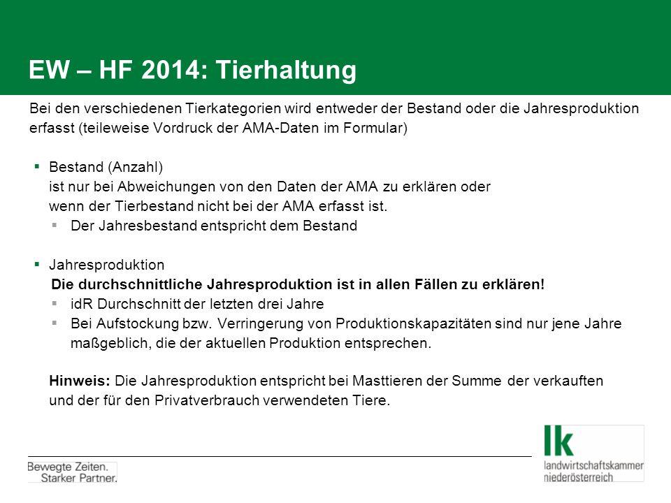 EW – HF 2014: Tierhaltung Bei den verschiedenen Tierkategorien wird entweder der Bestand oder die Jahresproduktion erfasst (teileweise Vordruck der AM