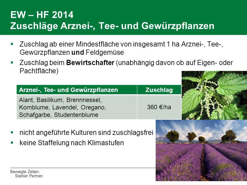 EW – HF 2014 Zuschläge Arznei-, Tee- und Gewürzpflanzen  Zuschlag ab einer Mindestfläche von insgesamt 1 ha Arznei-, Tee-, Gewürzpflanzen und Feldgemüse  Zuschlag beim Bewirtschafter (unabhängig davon ob auf Eigen- oder Pachtfläche)  nicht angeführte Kulturen sind zuschlagsfrei  keine Staffelung nach Klimastufen Arznei-, Tee- und GewürzpflanzenZuschlag Alant, Basilikum, Brennnessel, Kornblume, Lavendel, Oregano, Schafgarbe, Studentenblume 360 €/ha