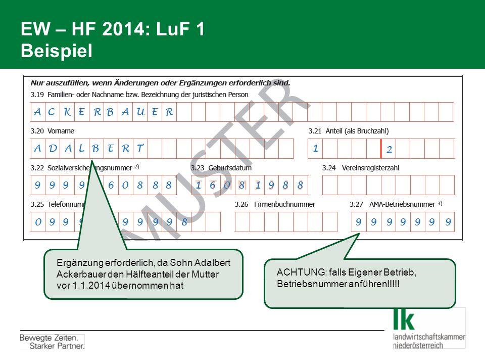 EW – HF 2014: LuF 1 Beispiel Ergänzung erforderlich, da Sohn Adalbert Ackerbauer den Hälfteanteil der Mutter vor 1.1.2014 übernommen hat ACHTUNG: falls Eigener Betrieb, Betriebsnummer anführen!!!!!