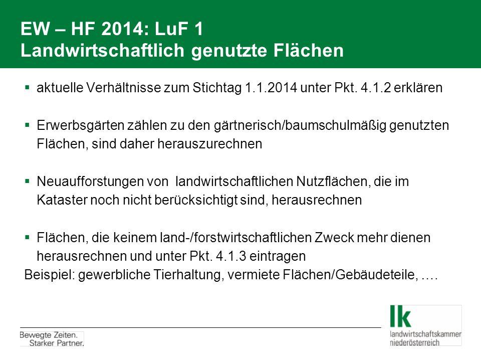 EW – HF 2014: LuF 1 Landwirtschaftlich genutzte Flächen  aktuelle Verhältnisse zum Stichtag 1.1.2014 unter Pkt. 4.1.2 erklären  Erwerbsgärten zählen