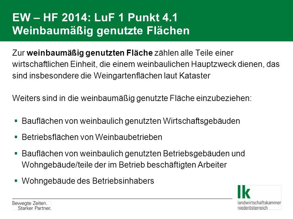 EW – HF 2014: LuF 1 Punkt 4.1 Weinbaumäßig genutzte Flächen Zur weinbaumäßig genutzten Fläche zählen alle Teile einer wirtschaftlichen Einheit, die ei
