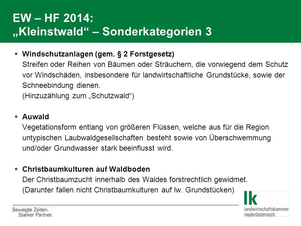 """EW – HF 2014: """"Kleinstwald"""" – Sonderkategorien 3  Windschutzanlagen (gem. § 2 Forstgesetz) Streifen oder Reihen von Bäumen oder Sträuchern, die vorwi"""