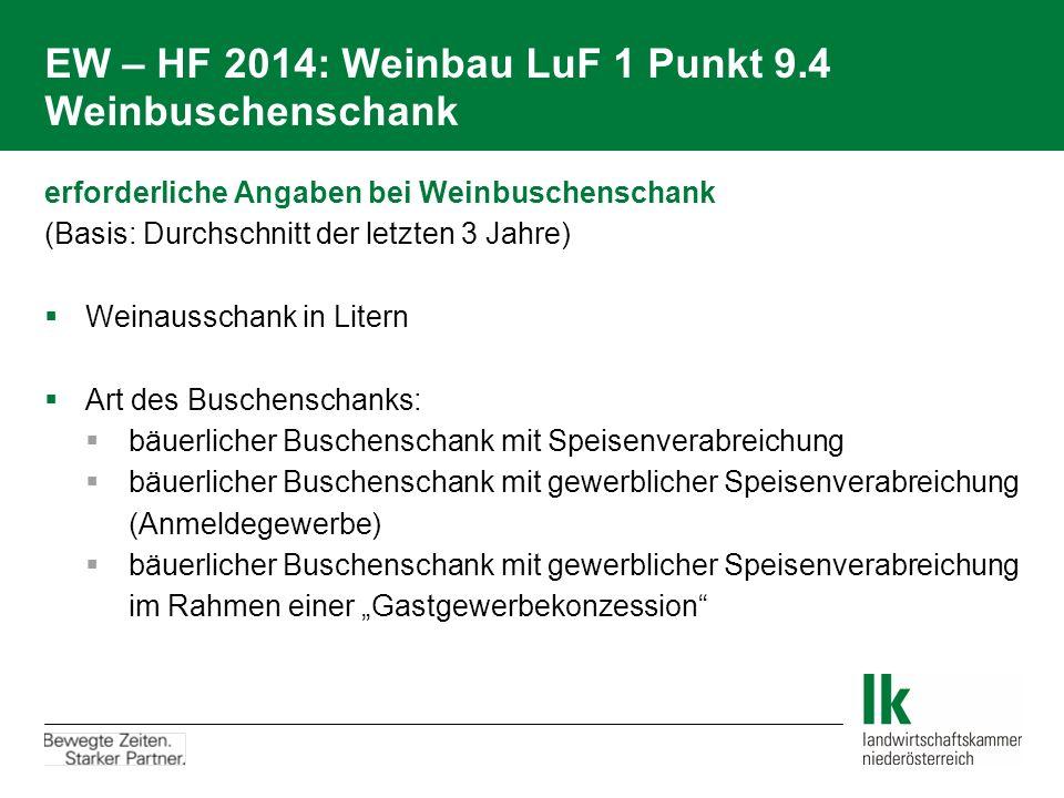 EW – HF 2014: Weinbau LuF 1 Punkt 9.4 Weinbuschenschank erforderliche Angaben bei Weinbuschenschank (Basis: Durchschnitt der letzten 3 Jahre)  Weinau