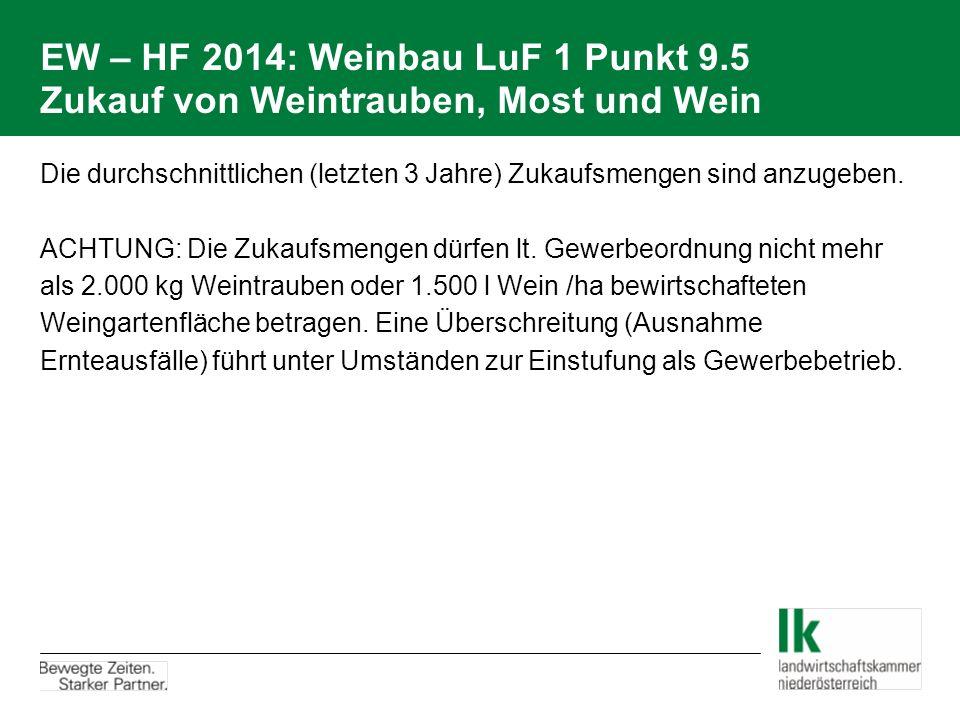 EW – HF 2014: Weinbau LuF 1 Punkt 9.5 Zukauf von Weintrauben, Most und Wein Die durchschnittlichen (letzten 3 Jahre) Zukaufsmengen sind anzugeben. ACH