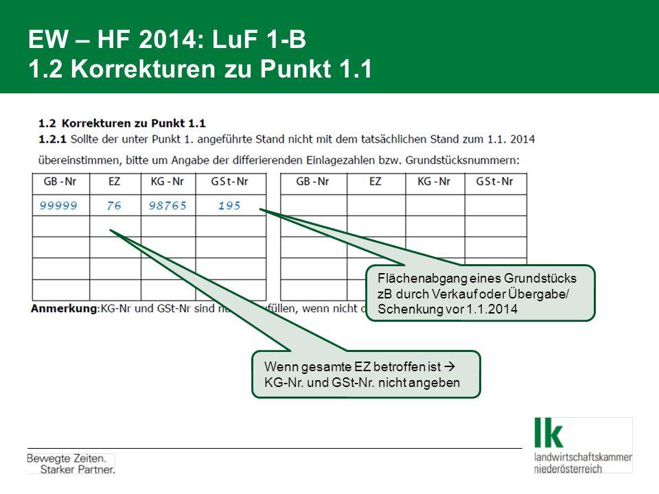 EW – HF 2014: LuF 1-B 1.2 Korrekturen zu Punkt 1.1 Flächenabgang eines Grundstücks zB durch Verkauf oder Übergabe/ Schenkung vor 1.1.2014 Wenn gesamte EZ betroffen ist  KG-Nr.