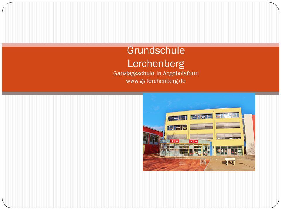 Grundschule Lerchenberg Ganztagsschule in Angebotsform www.gs-lerchenberg.de