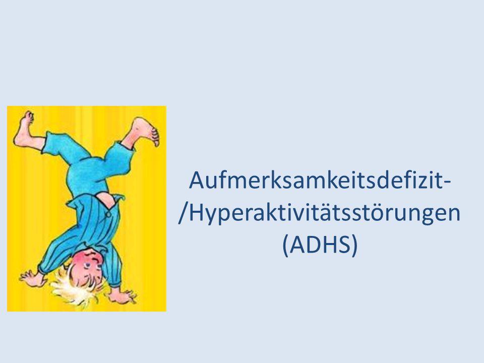 Aufmerksamkeitsdefizit- /Hyperaktivitätsstörungen (ADHS)