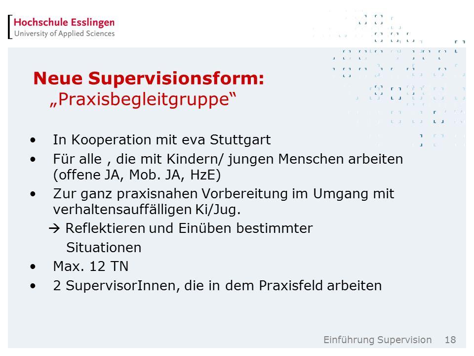"""Einführung Supervision 18 Neue Supervisionsform: """"Praxisbegleitgruppe In Kooperation mit eva Stuttgart Für alle, die mit Kindern/ jungen Menschen arbeiten (offene JA, Mob."""