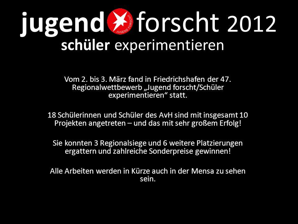 """jugend forscht 2012 schüler experimentieren Vom 2. bis 3. März fand in Friedrichshafen der 47. Regionalwettbewerb """"Jugend forscht/Schüler experimentie"""