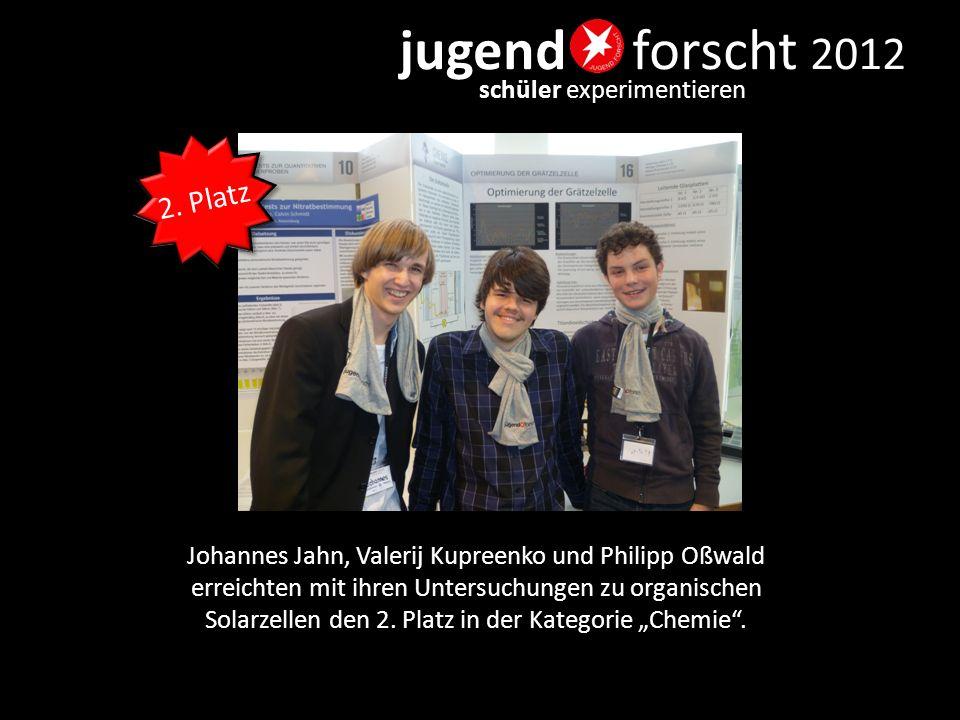 jugend forscht 2012 schüler experimentieren Johannes Jahn, Valerij Kupreenko und Philipp Oßwald erreichten mit ihren Untersuchungen zu organischen Sol