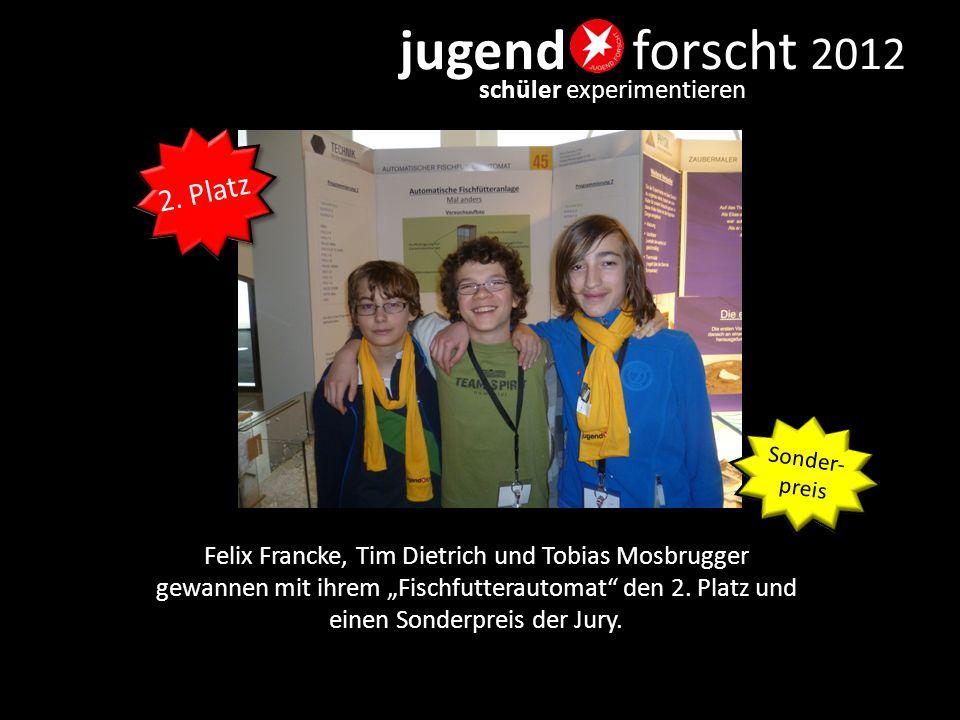 """jugend forscht 2012 schüler experimentieren Felix Francke, Tim Dietrich und Tobias Mosbrugger gewannen mit ihrem """"Fischfutterautomat"""" den 2. Platz und"""