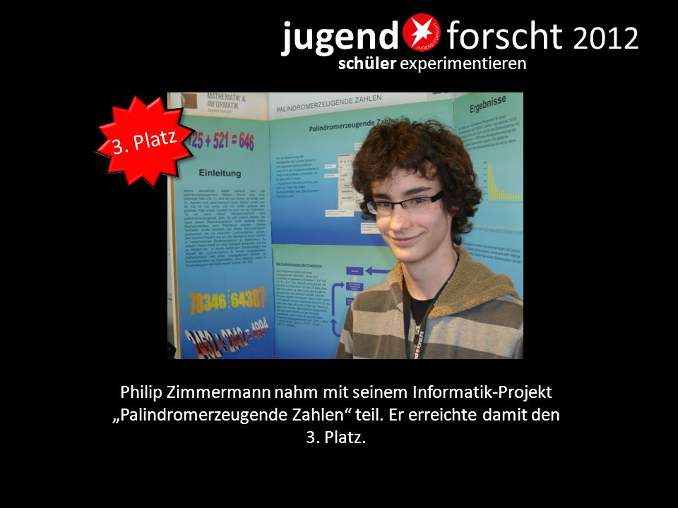 """jugend forscht 2012 schüler experimentieren Philip Zimmermann nahm mit seinem Informatik-Projekt """"Palindromerzeugende Zahlen"""" teil. Er erreichte damit"""