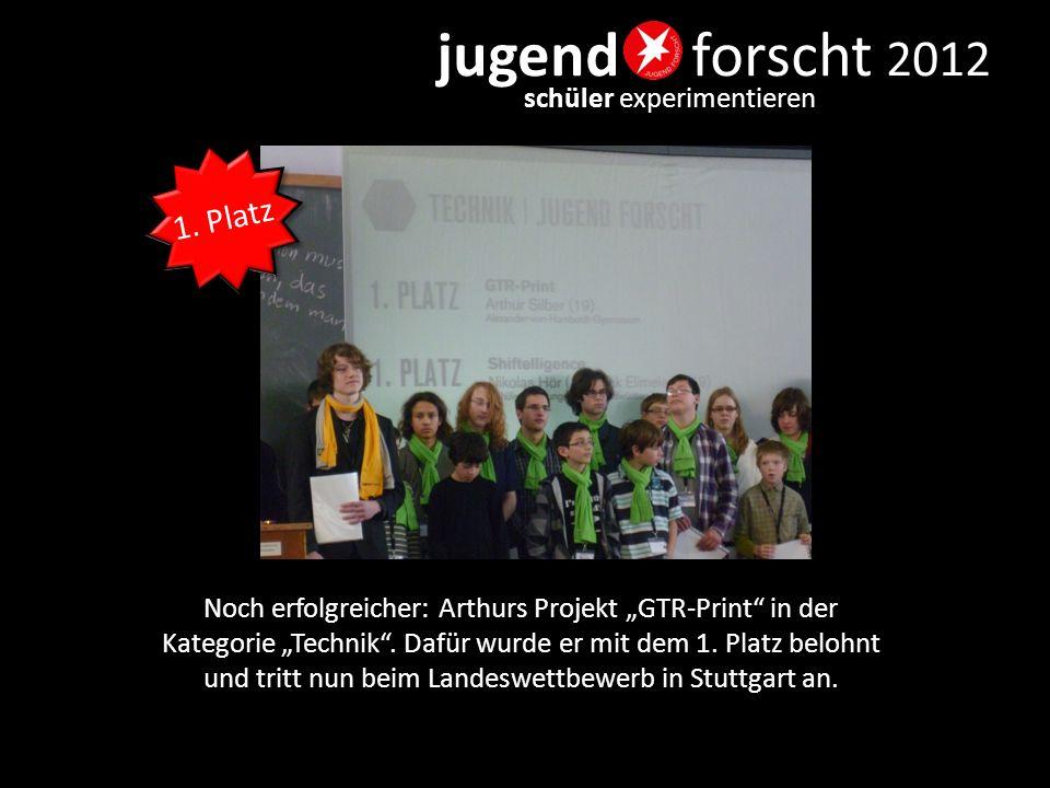 "jugend forscht 2012 schüler experimentieren Noch erfolgreicher: Arthurs Projekt ""GTR-Print"" in der Kategorie ""Technik"". Dafür wurde er mit dem 1. Plat"